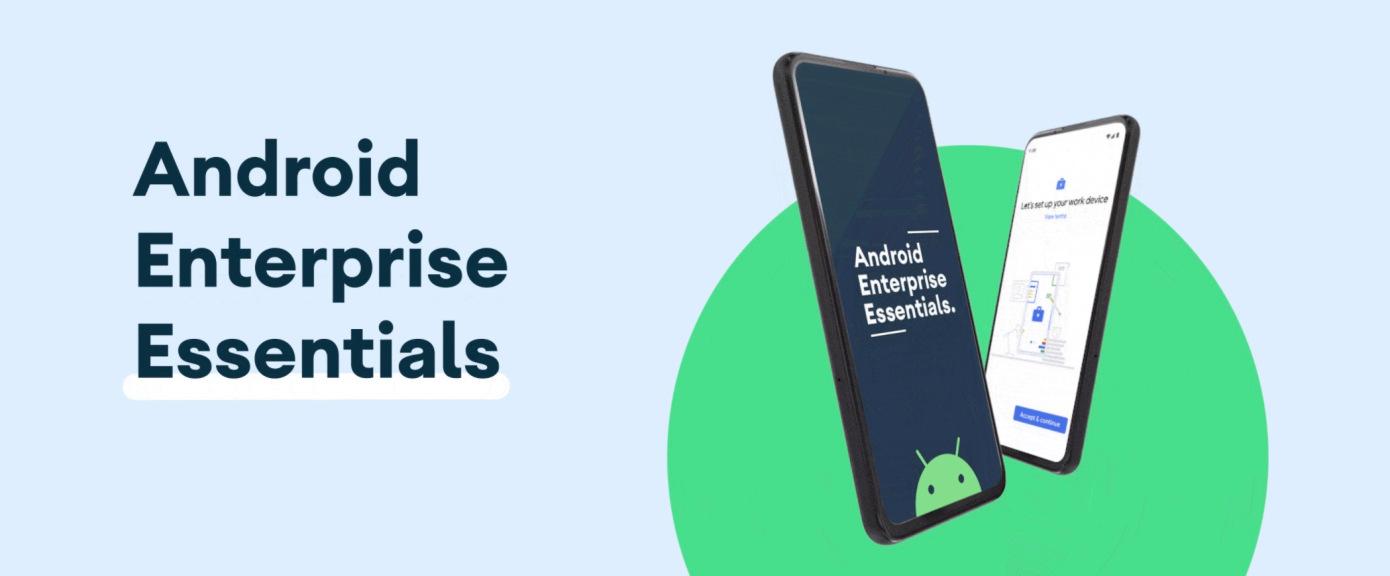 Google lanza Android Enterprise Essentials, un servicio de administración de dispositivos móviles para pequeñas empresas